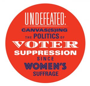 Call for Work: Undefeated: Canvas(s)ing the Politics of Voter Suppression