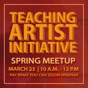 Teaching Artist Initiative Spring Meet Up
