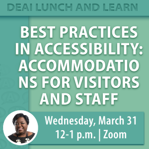 Best Practices in Accessibility: Accommodations for Visitors and Staff: DEAI Lunch and Learn